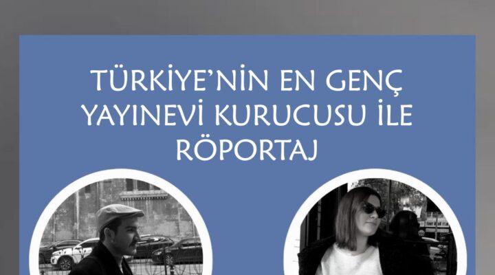 Türkiye'nin En Genç Yayınevi Kurucusu ile Röportaj