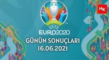 EURO 2020 GÜNÜN SONUÇLARI – 16 HAZİRAN 2021