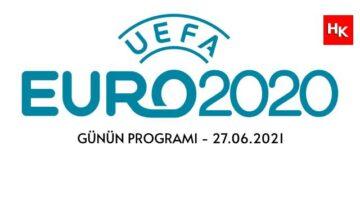 EURO 2020 GÜNÜN PROGRAMI – 27 HAZİRAN 2021