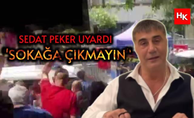 """SON DAKİKA   Sedat Peker'den saldırı uyarısı! """"Sokağa çıkmayın"""""""